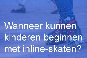 Wanneer kunnen kinderen beginnen met inline-skaten?